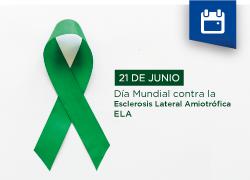 21 de junio-  Día Mundial contra la Esclerosis Lateral Amiotrófica (ELA)